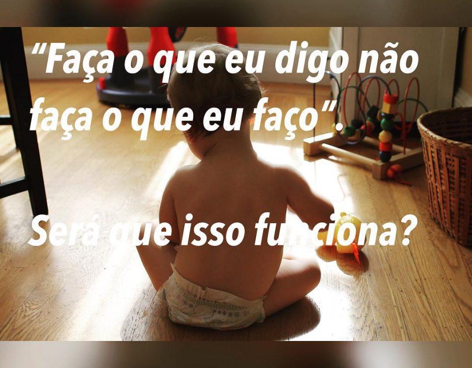 O cérebro do seu filho não entende esse ditado, pois aprendemos por imitação, in...