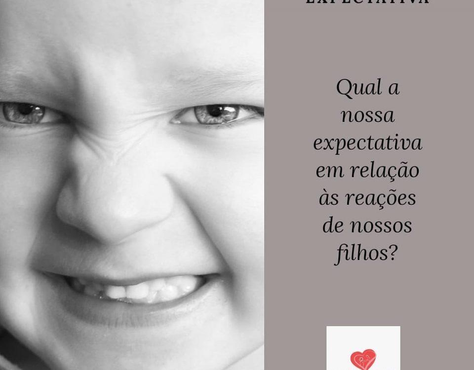 Qual a nossa expectativa em relação às reações de nossos filhos?Muitas vezes e...